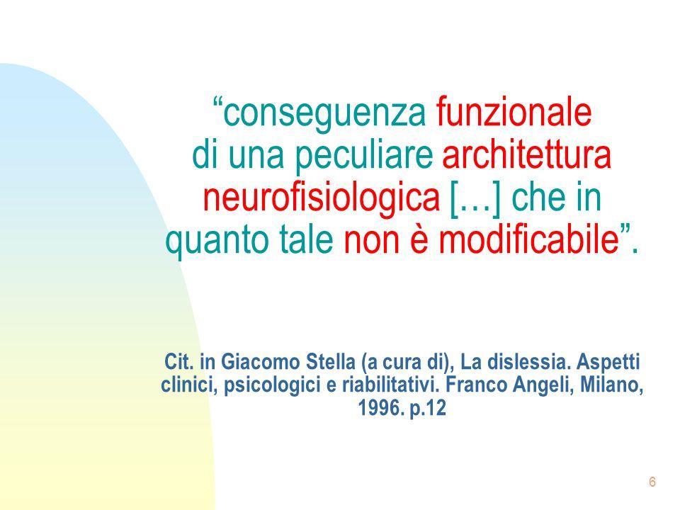 conseguenza funzionale di una peculiare architettura neurofisiologica […] che in quanto tale non è modificabile .
